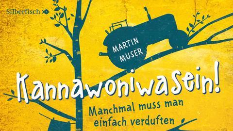 """Das Cover des Hörbuches """"Kannawoniwasein!"""" von Martin Muser."""